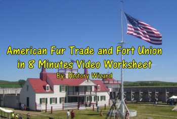 American Fur Trade and Fort Union in 8 Minutes Video Worksheet