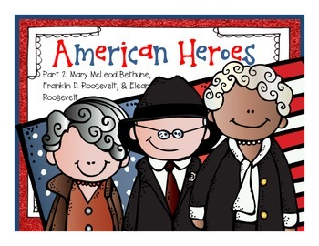 American Heroes Part 2: Mary M. Bethune, Eleanor Roosevelt, & Franklin Roosevelt
