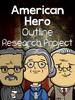American Heroes Research Project Outline