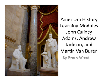 United States History Learning Modules JQ Adams, Jackson and Van Buren