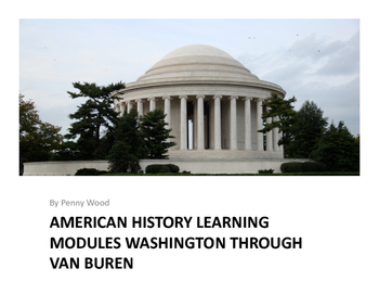 United States History Learning Modules Washington through Van Buren