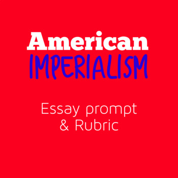 American Imperialism  Essay Prompt And Rubric By Learn Em Fast History American Imperialism  Essay Prompt And Rubric