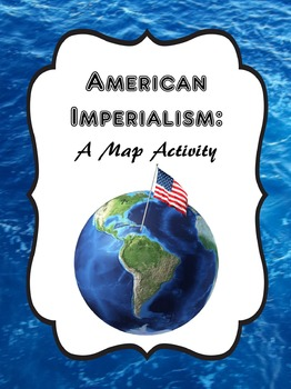 American Imperialism: Map Activity by The History Makers | TpT