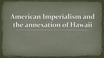 American Imperialism and the Annexation of Hawaii