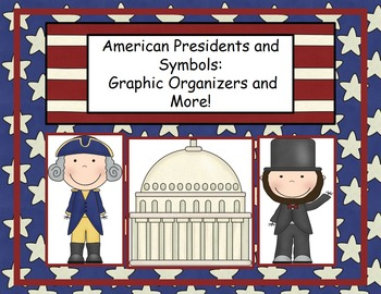 American Presidents and Symbols: Graphic Organizers and More!