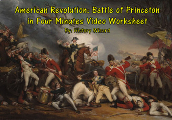 American Revolution: Battle of Princeton in Four Minutes Video Worksheet