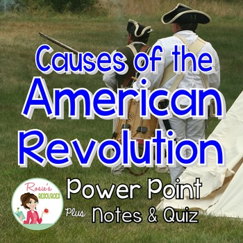 Causes of the American Revolution Power Point with Notes and Quiz