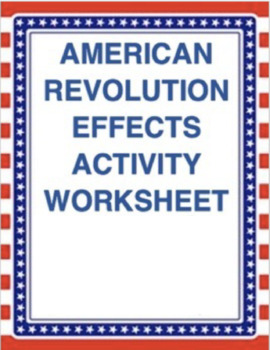 Amerian Revolution Effects Worksheet: Interactive and Engaging CCS