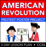 American Revolution Protest Poster Project - 3 day lesson plan, CCSS