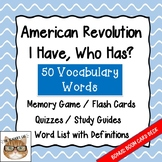 American Revolution - Vocabulary- I have, Who Has?, Memory Game, & Quizzes
