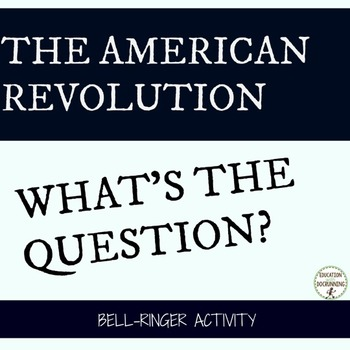 American Revolution Bell-Ringers -What's the Question? Activity