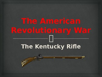 American Revolutionary War - Weapons - The Kentucky Rifle