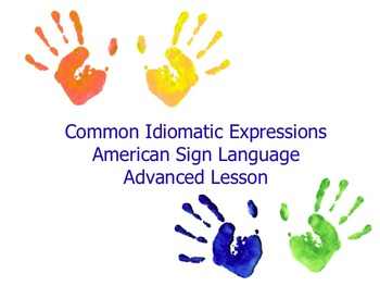 American Sign Language Common Idiomatic Expressions Advanced Lesson