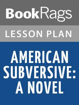 American Subversive: A Novel Lesson Plans