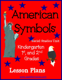American Symbols Social Studies Unit - K, 1st & 2nd Grades - w/Lesson Plans