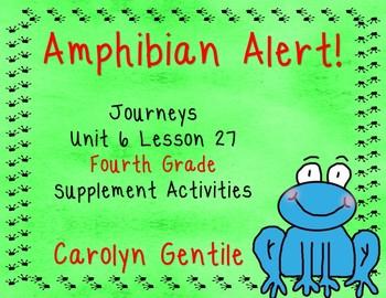 Amphibian Alert!  Journeys Unit 6 Lesson 27 Fourth Grade S