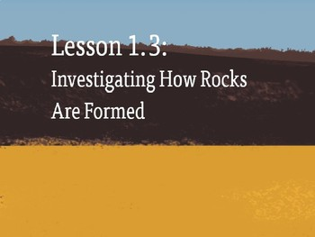 Amplify Science Rock Transformations: Lesson 1-3 (Investigating How Rocks....)