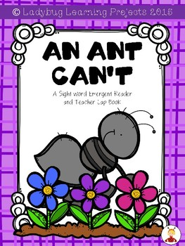 An Ant Can't  (A Sight Word Emergent Reader and Teacher Lap Book)