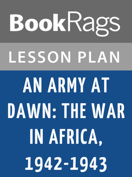An Army at Dawn: The War in Africa, 1942-1943 Lesson Plans