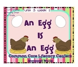 An Egg is An Egg Reading Street Unit 3 Week 1 Common Core Literacy Centers