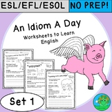 An Idiom A Day NO PREP Worksheets to Learn English Set 1