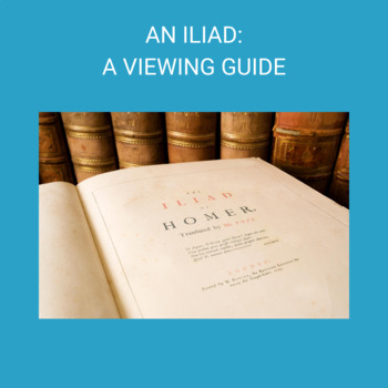 An Iliad- A Viewing Guide