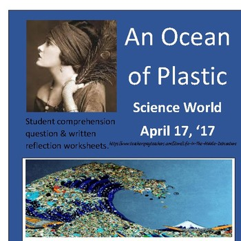 An Ocean of Plastic Science World 4/17/17 Comprehension & reflection worksheet