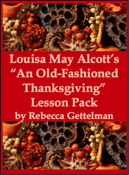 An Old-Fashioned Thanksgiving by Louisa May Alcott Lesson and Activity Pack