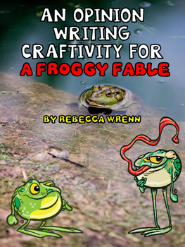 An Opinion Writing Craftivity for A Froggy Fable
