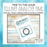 Analog Time to Hour Digital Task Cards for Distance Learni