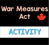 Analyzing Canada's War Measures Act (WW1, WW2 or October Crisis)