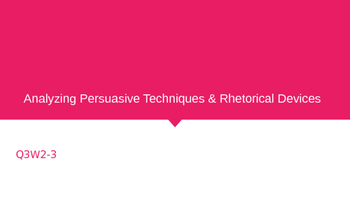 Analyzing Persuasive Techniques and Rhetorical Devices
