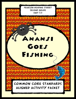 Anansi Goes Fishing Pearson Reading Street Unit 3.3 Second Grade Packet
