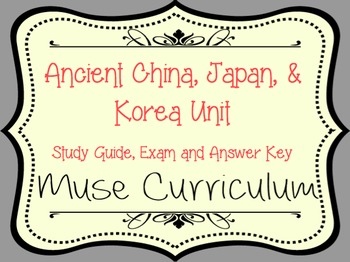Ancient China, Japan & Korea Unit Exam, Answer Key and Study Guide