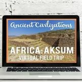 African Kingdom of Aksum Virtual Field Trip Google Earth™