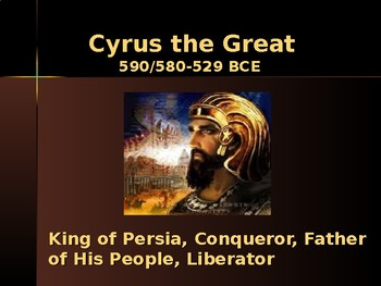 Ancient Civilizations - Key Figures - Cyrus the Great