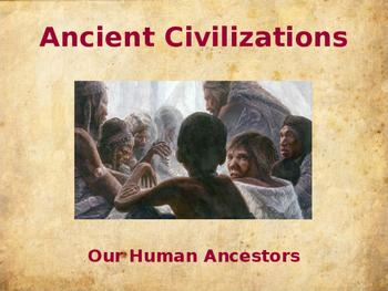 Ancient Civilizations - Our Human Ancestors