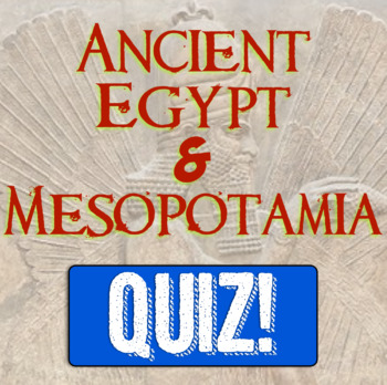 Ancient Egypt & Ancient Mesopotamia Quiz! 10 questions for each! Fully Editable!