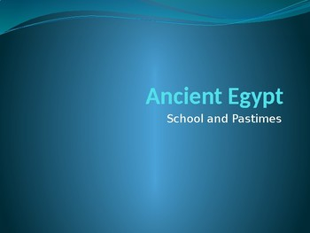 Ancient Egypt- School and Pastimes