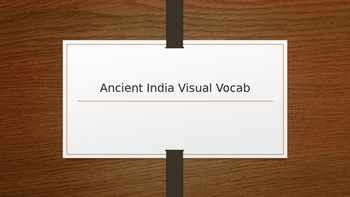 Ancient India Vocab Powerpoint (includes visuals)