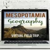 Ancient Mesopotamia: Geography Virtual Field Trip (Google
