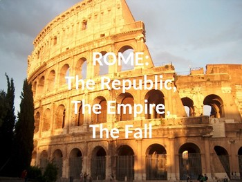 Ancient Rome-The Republic, The Empire, the Fall