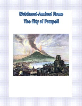 Ancient Rome WebQuest: City of Pompeii  Grades 4-7