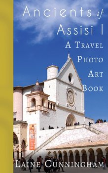 Ancients of Assisi I: A Travel Photo Art Book