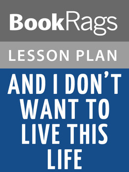 And I Don't Want to Live This Life Lesson Plans