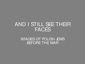 AND I STILL SEE THEIR FACES-IMAGES OF POLISH JEWS BEFORE THE HOLOCAUST