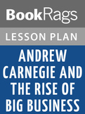 Andrew Carnegie and the Rise of Big Business Lesson Plans