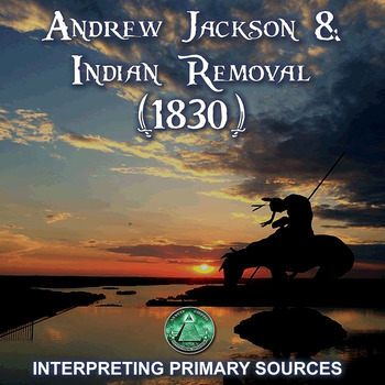 Andrew Jackson & Indian Removal (1830) - Interpreting Primary Sources