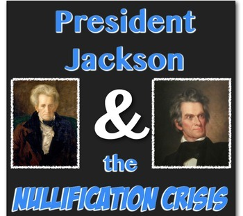 Andrew Jackson and the Nullification Crisis:  The First Step toward Civil War!