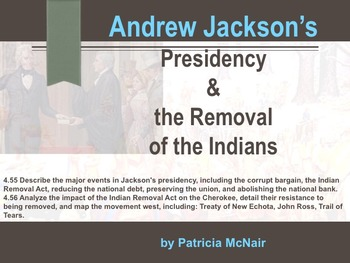 Andrew Jackson's Presidency & the Removal of the Indians (4.55, 8.55, 4.56)